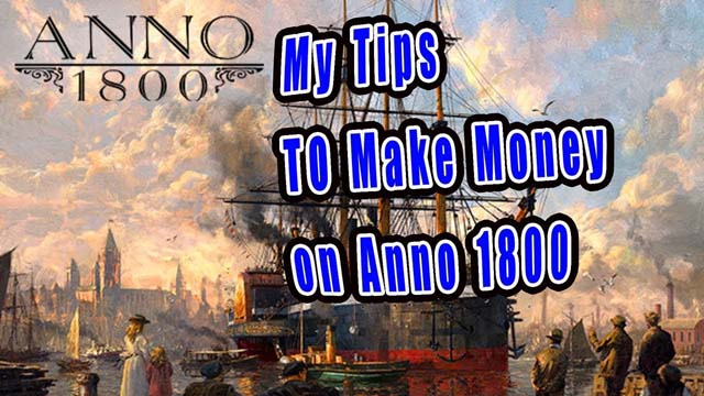 Anno 1800 Guide: How to Make Money Fast and Easy